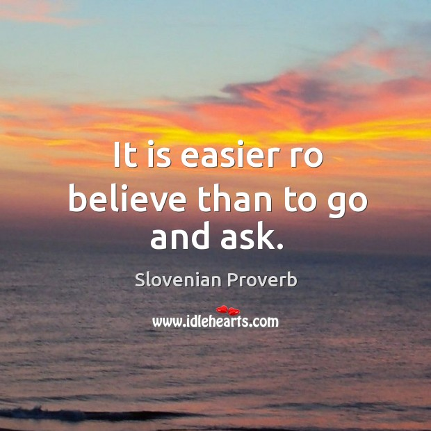 It is easier ro believe than to go and ask. Slovenian Proverbs Image