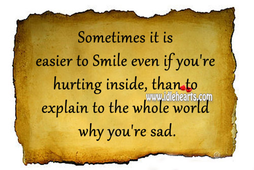 It Is Easier To Smile Even If You're Hurting Inside
