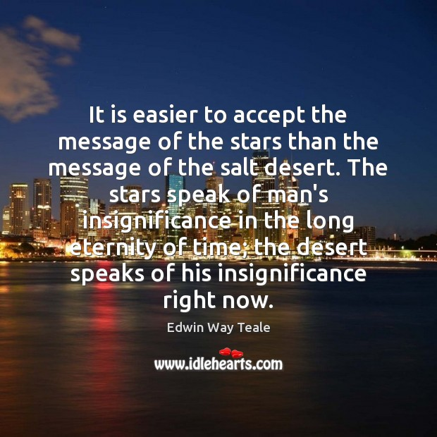 It is easier to accept the message of the stars than the Edwin Way Teale Picture Quote