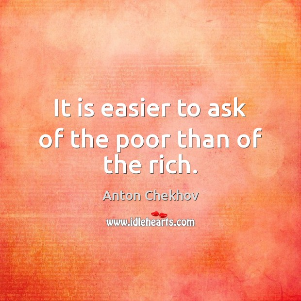 Image, It is easier to ask of the poor than of the rich.