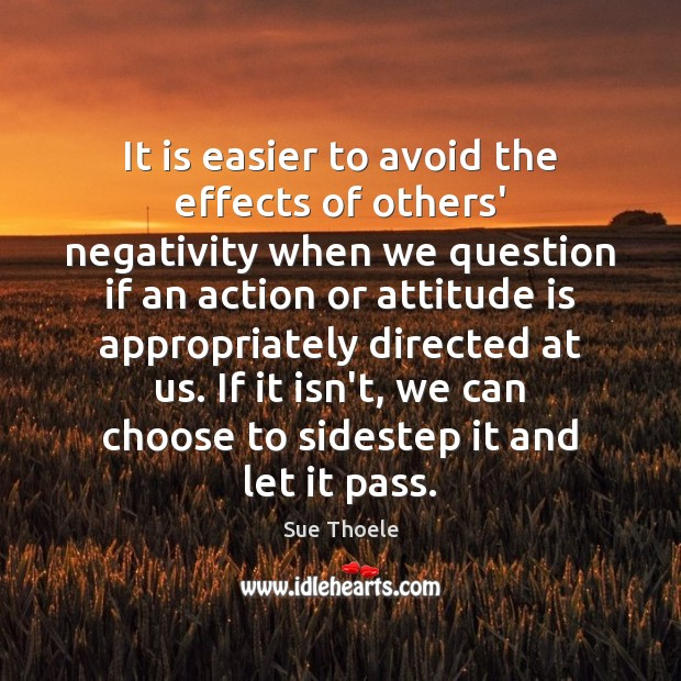 It is easier to avoid the effects of others' negativity when we Sue Thoele Picture Quote