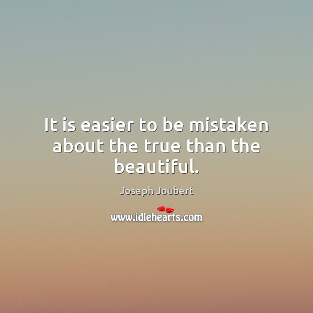 It is easier to be mistaken about the true than the beautiful. Image