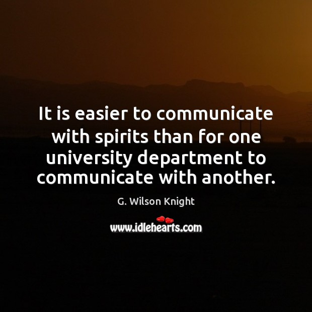 It is easier to communicate with spirits than for one university department Communication Quotes Image