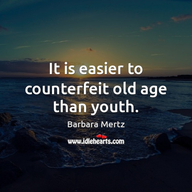 It is easier to counterfeit old age than youth. Image