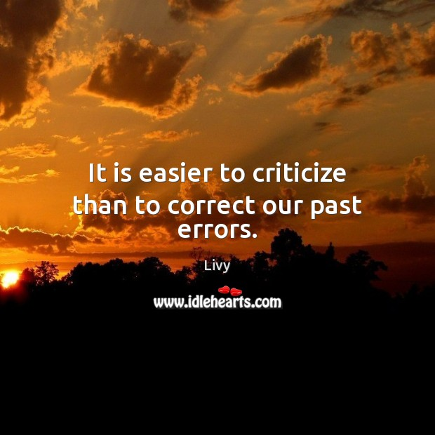 It is easier to criticize than to correct our past errors. Livy Picture Quote