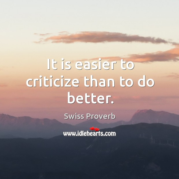 It is easier to criticize than to do better. Swiss Proverbs Image