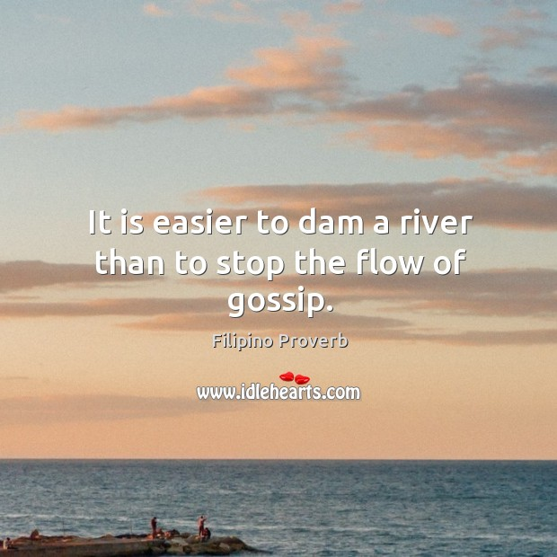 It is easier to dam a river than to stop the flow of gossip. Image