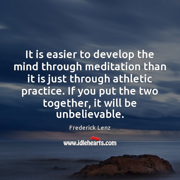 It is easier to develop the mind through meditation than it is Frederick Lenz Picture Quote