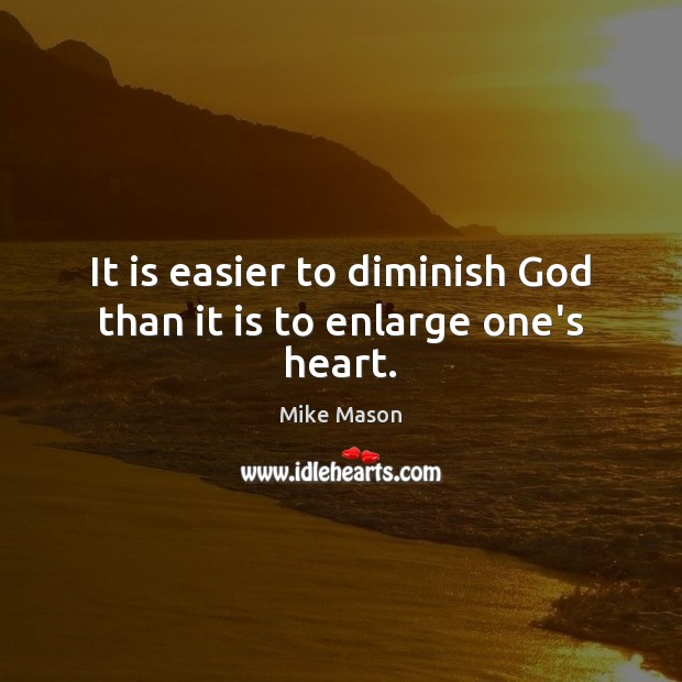 It is easier to diminish God than it is to enlarge one's heart. Image