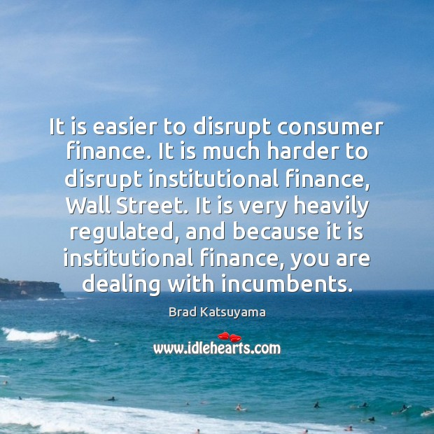 Image, It is easier to disrupt consumer finance. It is much harder to