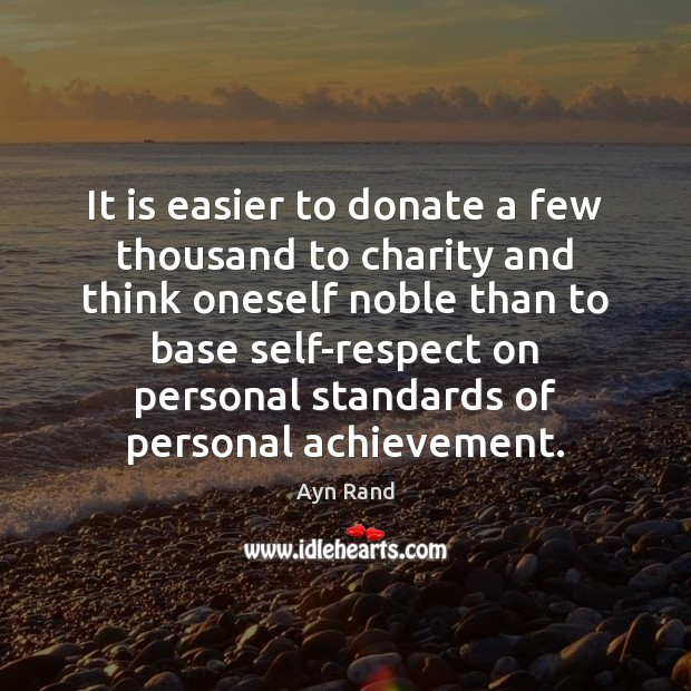 It is easier to donate a few thousand to charity and think Donate Quotes Image