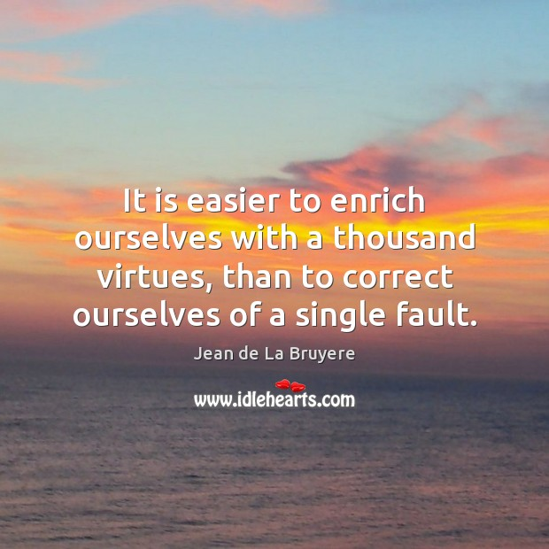 It is easier to enrich ourselves with a thousand virtues, than to Jean de La Bruyere Picture Quote