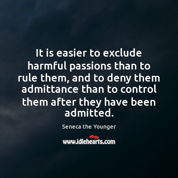 Image, It is easier to exclude harmful passions than to rule them, and