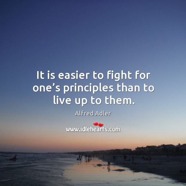 It is easier to fight for one's principles than to live up to them. Image