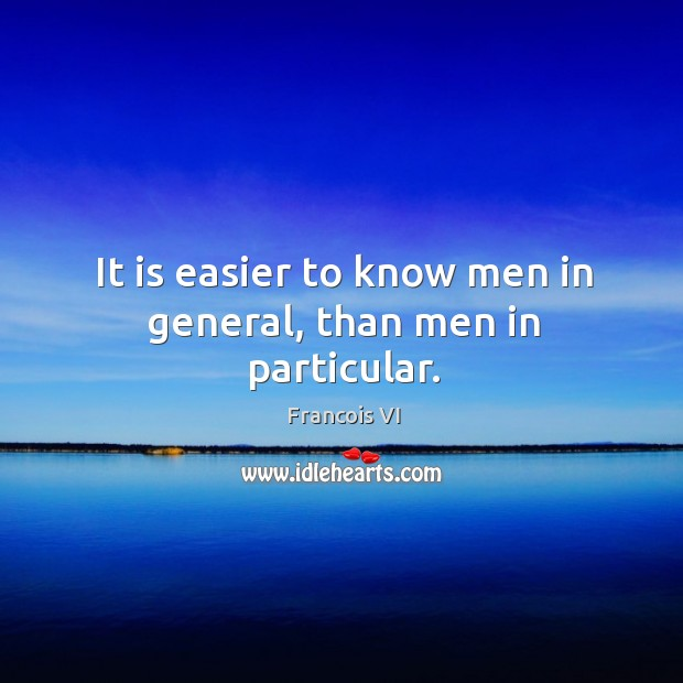 Image, Easier, General, Know, Men, Particular, Than
