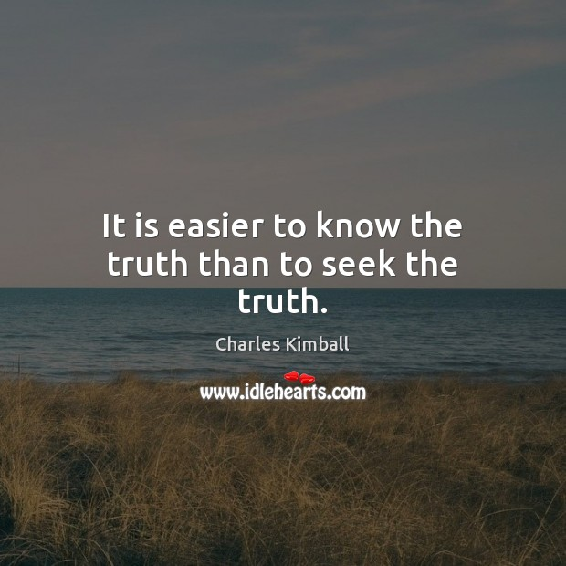 It is easier to know the truth than to seek the truth. Image