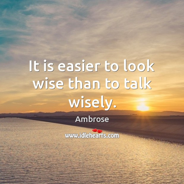 Image, It is easier to look wise than to talk wisely.