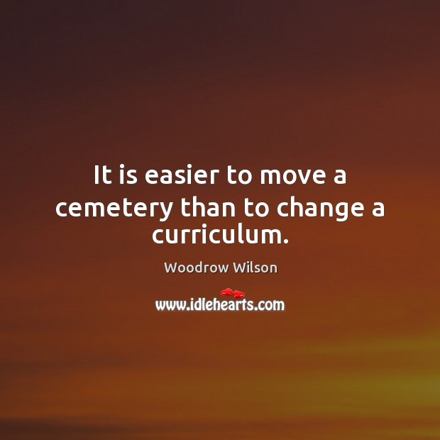 Image, It is easier to move a cemetery than to change a curriculum.