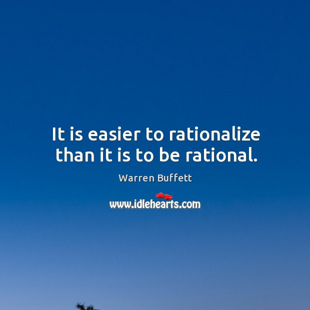 Image, It is easier to rationalize than it is to be rational.