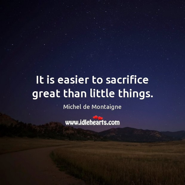 Image, It is easier to sacrifice great than little things.