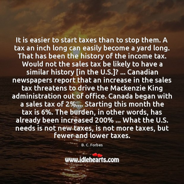 It is easier to start taxes than to stop them. A tax Tax Quotes Image