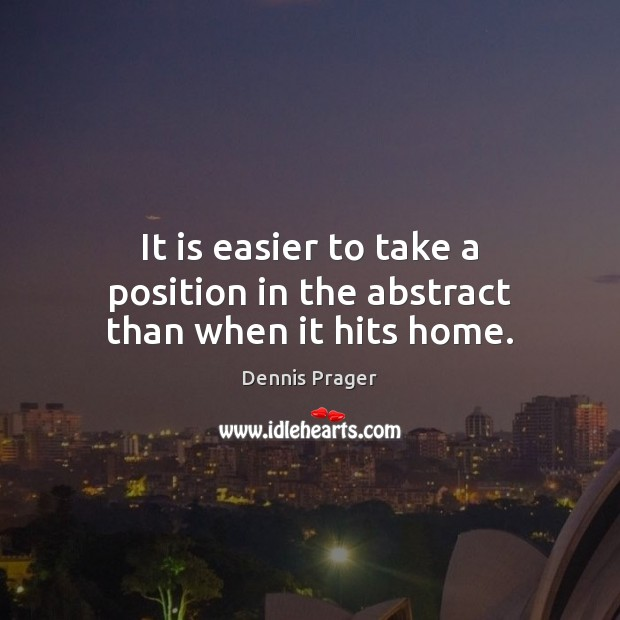 It is easier to take a position in the abstract than when it hits home. Image