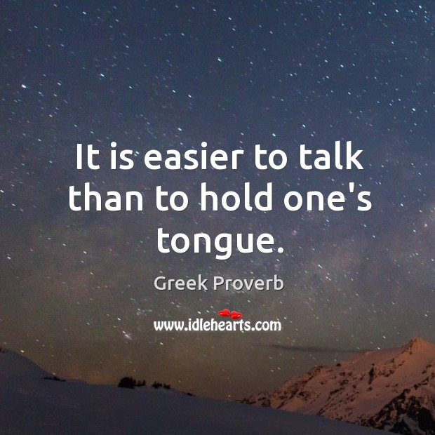It is easier to talk than to hold one's tongue. Greek Proverbs Image