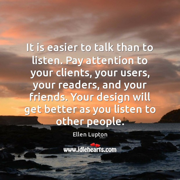 It is easier to talk than to listen. Pay attention to your Image