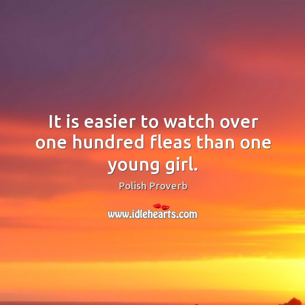 It is easier to watch over one hundred fleas than one young girl. Polish Proverbs Image