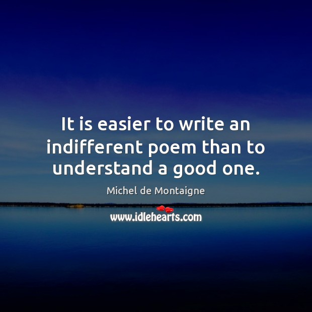 Image, It is easier to write an indifferent poem than to understand a good one.