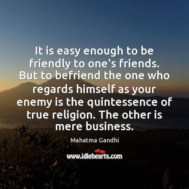 Image, It is easy enough to be friendly to one's friends. But to