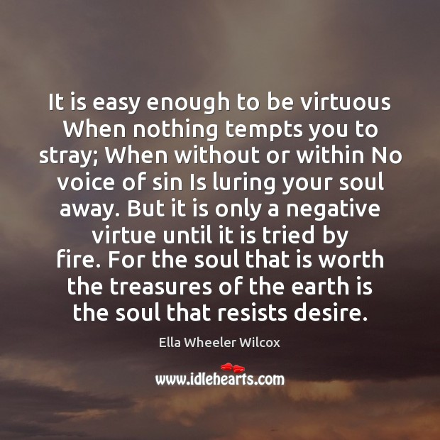 It is easy enough to be virtuous When nothing tempts you to Image