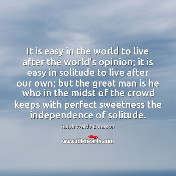 Image, It is easy in the world to live after the world's opinion;