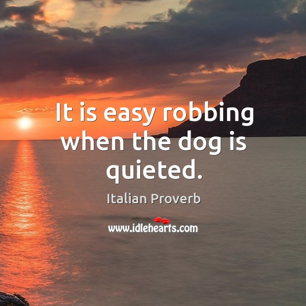 Image, It is easy robbing when the dog is quieted.