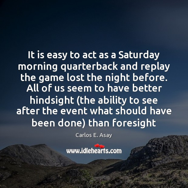 Image, It is easy to act as a Saturday morning quarterback and replay