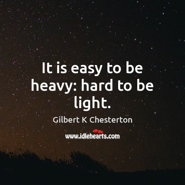 It is easy to be heavy: hard to be light. Image
