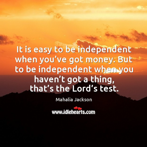 It is easy to be independent when you've got money. Image