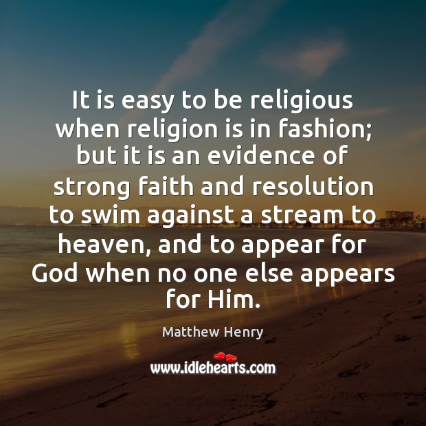 It is easy to be religious when religion is in fashion; but Religion Quotes Image