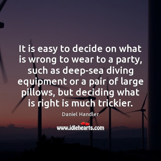 It is easy to decide on what is wrong to wear to Daniel Handler Picture Quote