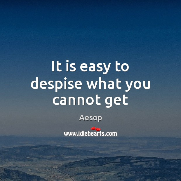 It is easy to despise what you cannot get Aesop Picture Quote