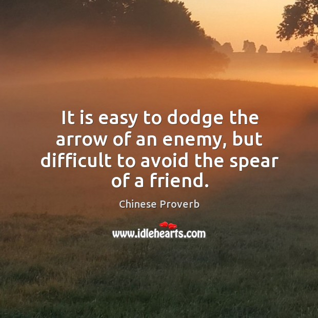 Image, It is easy to dodge the arrow of an enemy, but difficult to avoid the spear of a friend.