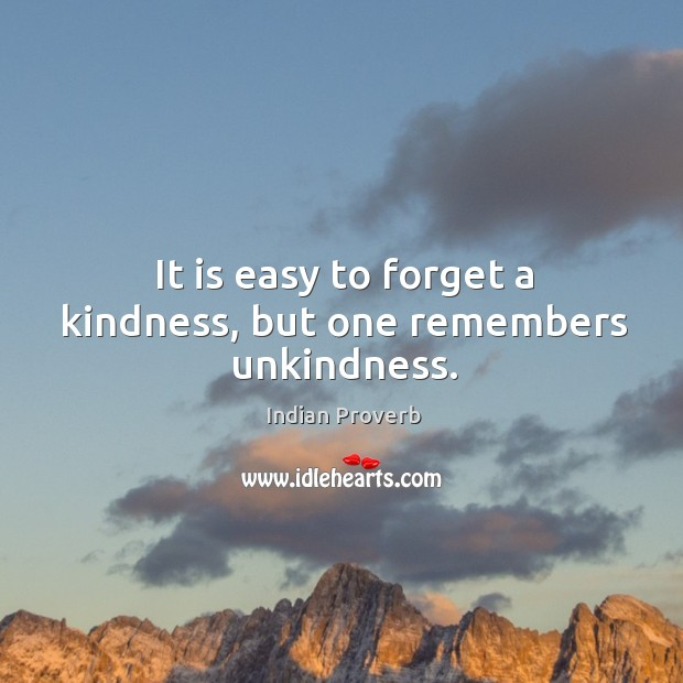 It is easy to forget a kindness, but one remembers unkindness. Indian Proverbs Image
