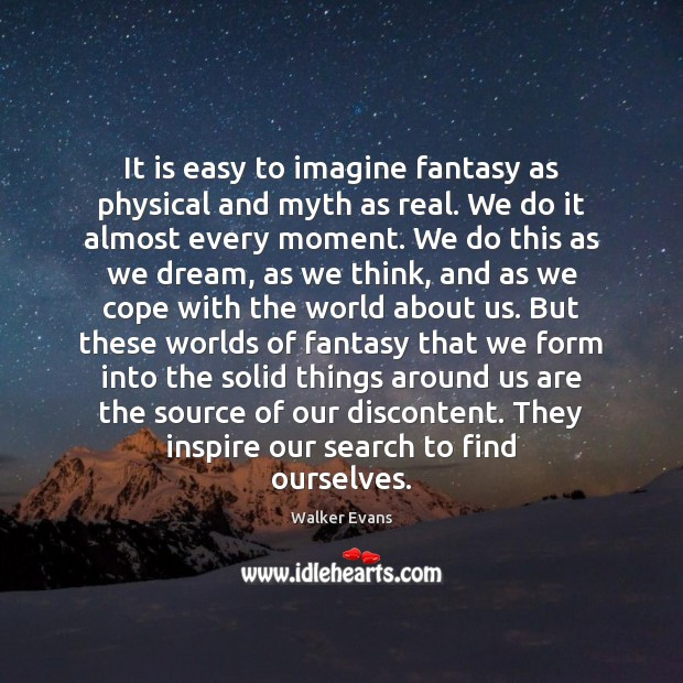 It is easy to imagine fantasy as physical and myth as real. Image