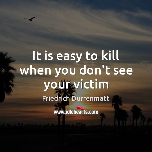 It is easy to kill when you don't see your victim Friedrich Durrenmatt Picture Quote