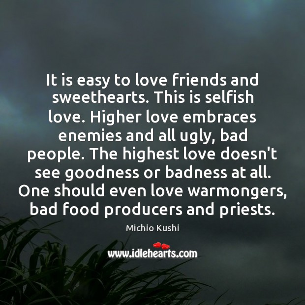 It is easy to love friends and sweethearts. This is selfish love. Image