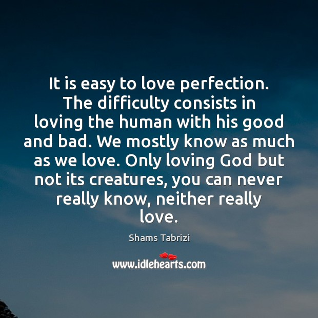Image, It is easy to love perfection. The difficulty consists in loving the