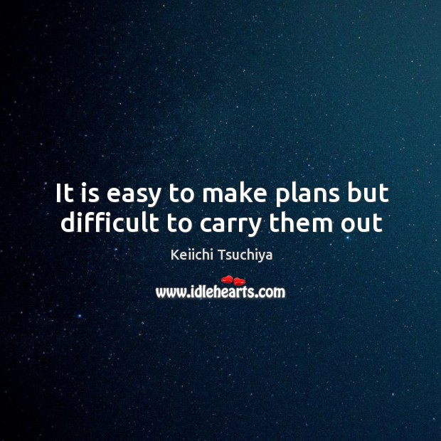 It is easy to make plans but difficult to carry them out Image