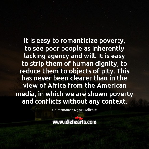 Image, It is easy to romanticize poverty, to see poor people as inherently