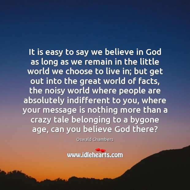 It is easy to say we believe in God as long as Oswald Chambers Picture Quote