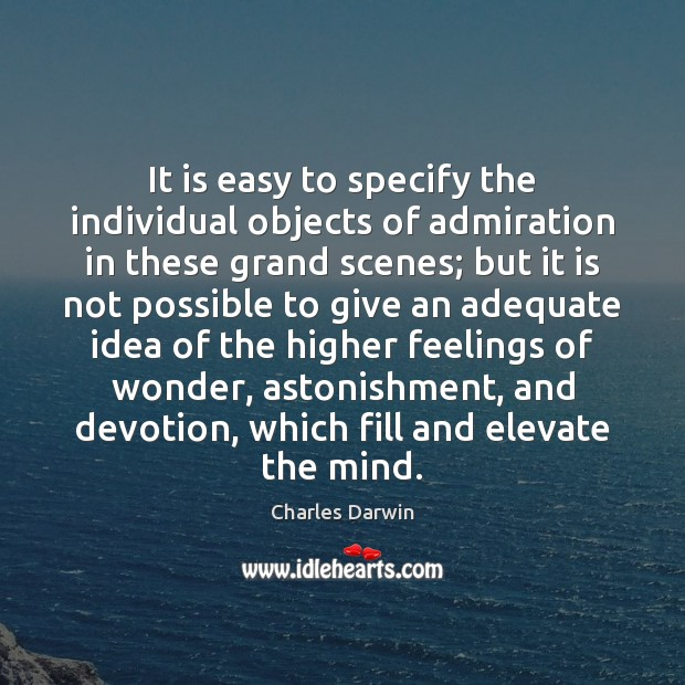 It is easy to specify the individual objects of admiration in these Charles Darwin Picture Quote